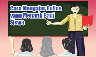 Cara Mengajar Online yang Menarik Bagi Siswa