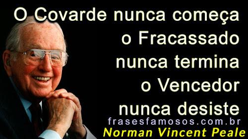 O covarde nunca começa, o fracassado nunca termina, o vencedor nunca desiste