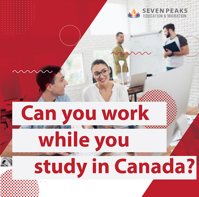 Can you work while you study in Canada? The answer is YES !