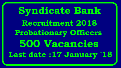 Syndicate Bank Recruitment 2018 for Probationary Officers | 500 Vacancies | Last date: 17 January 2018/2018/01/syndicate-bank-recruitment-notification-2018-for-po-probationary-officers-apply-online-.html