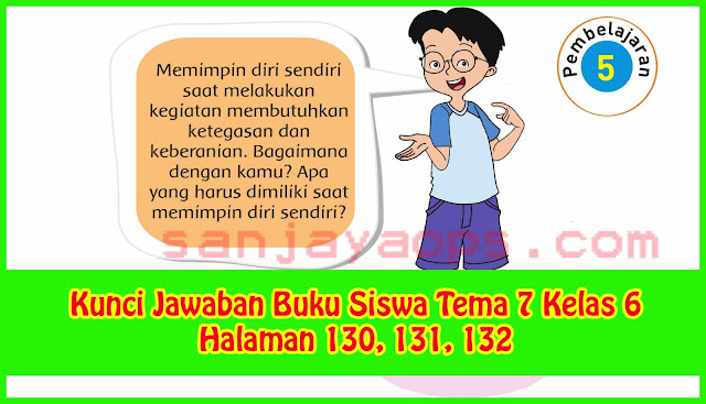 Kunci Jawaban Tema 7 Kelas 6 Halaman 130, 131, 132