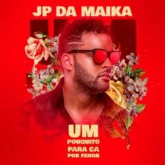 JP Da Maika - Um Pouquito Para Cá Por Favor (2021) [Download]