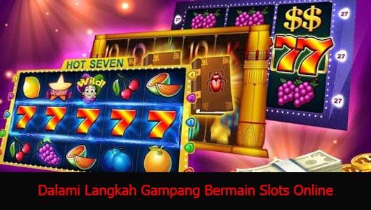 Dalami Langkah Gampang Bermain Slots Online