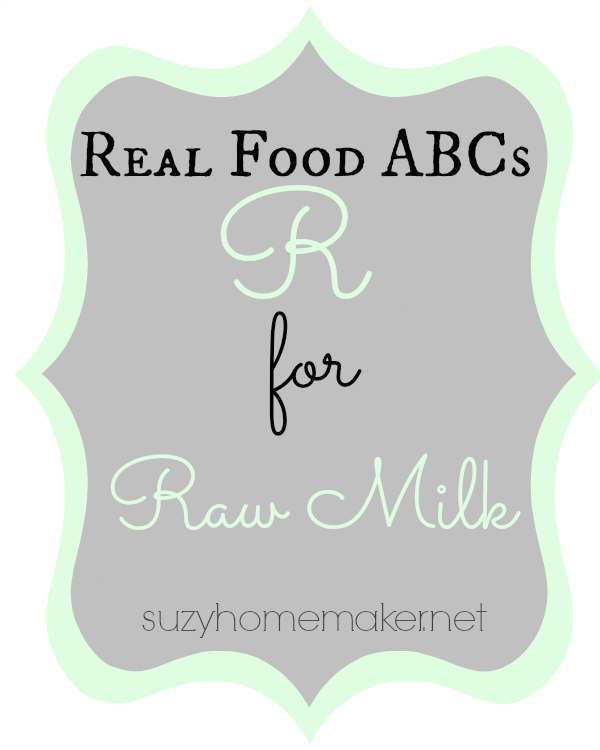 real food abcs - r for raw milk | suzyhomemaker.net