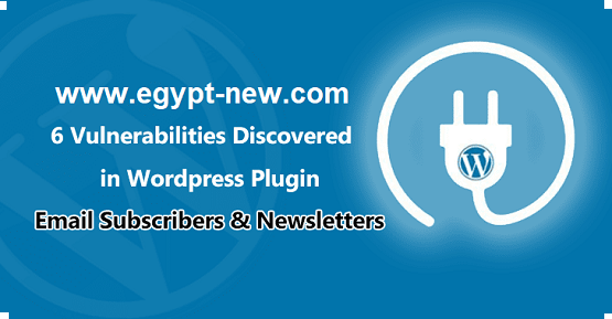تم اكتشاف ثغرات أمنية متعددة في البرنامج المساعد لمشتركي البريد الإلكتروني ورسائل النشر الإخبارية في WordPress الذي يحتوي على أكثر من 100000 تثبيت