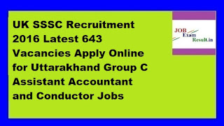 UK SSSC Recruitment 2016 Latest 643 Vacancies Apply Online for Uttarakhand Group C Assistant Accountant and Conductor Jobs