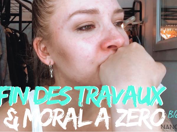 Fin des Travaux & Moral à Zéro