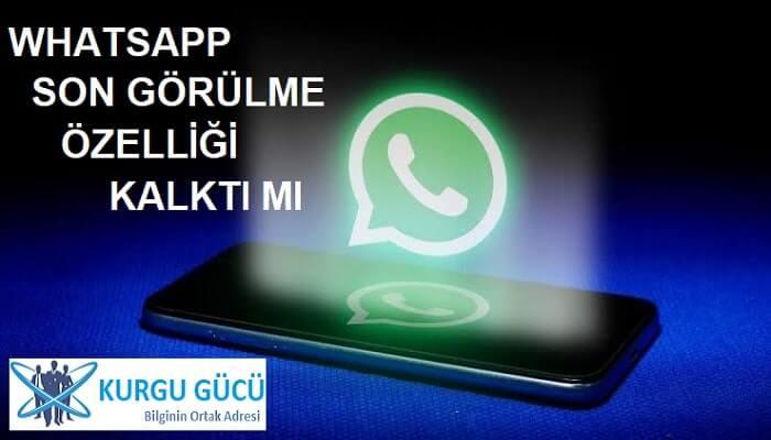 WhatsApp Son Görülme Kalktı Mı, Neden Yok? - Kurgu Gücü