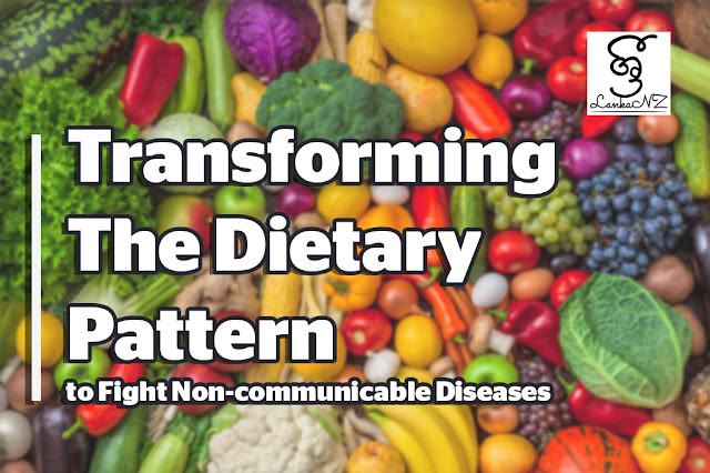 Transforming the Dietary Pattern to Fight Non-communicable Diseases – Article by Panchamee Dharmadasa