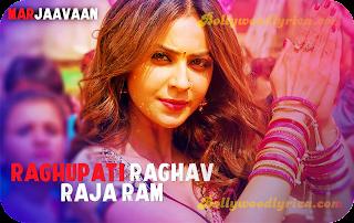 Raghupati Raghav Raja Ram Lyrics Marjaavaan film 2019 ( Latest Song Lyrics), bollywood Lyrics, marjaavaan lyrics, hindi lyrics, english lyrics, palak muchhal, manoj muntashir, Tanishk Bagchi,