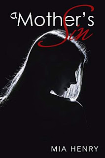 A  Mother's Sin - an evocative tale of love and tragedy based on real life experiences by Mia Henry