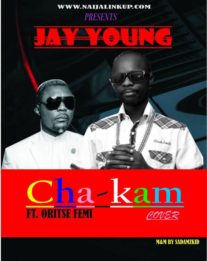 Music : Jay Young - cha_kam ft Oritse Femi ( COVER )