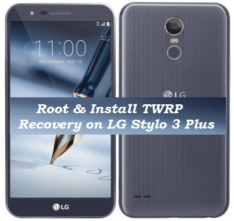 How to Root & Install TWRP Recovery on LG Stylo 3 Plus