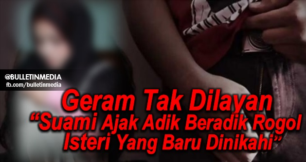 "Geram Tak Dilayan""Suami Ajak Adik Beradik Rogol Isteri Yang Baru Dinikahi"""