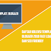 Top 7 Koleksi Template Blogger Fast Loading, Responsive dan SEO Friendly