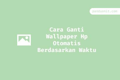 Cara Ganti Wallpaper Hp Otomatis Berdasarkan Waktu (Pagi, Siang, Sore, Malam)
