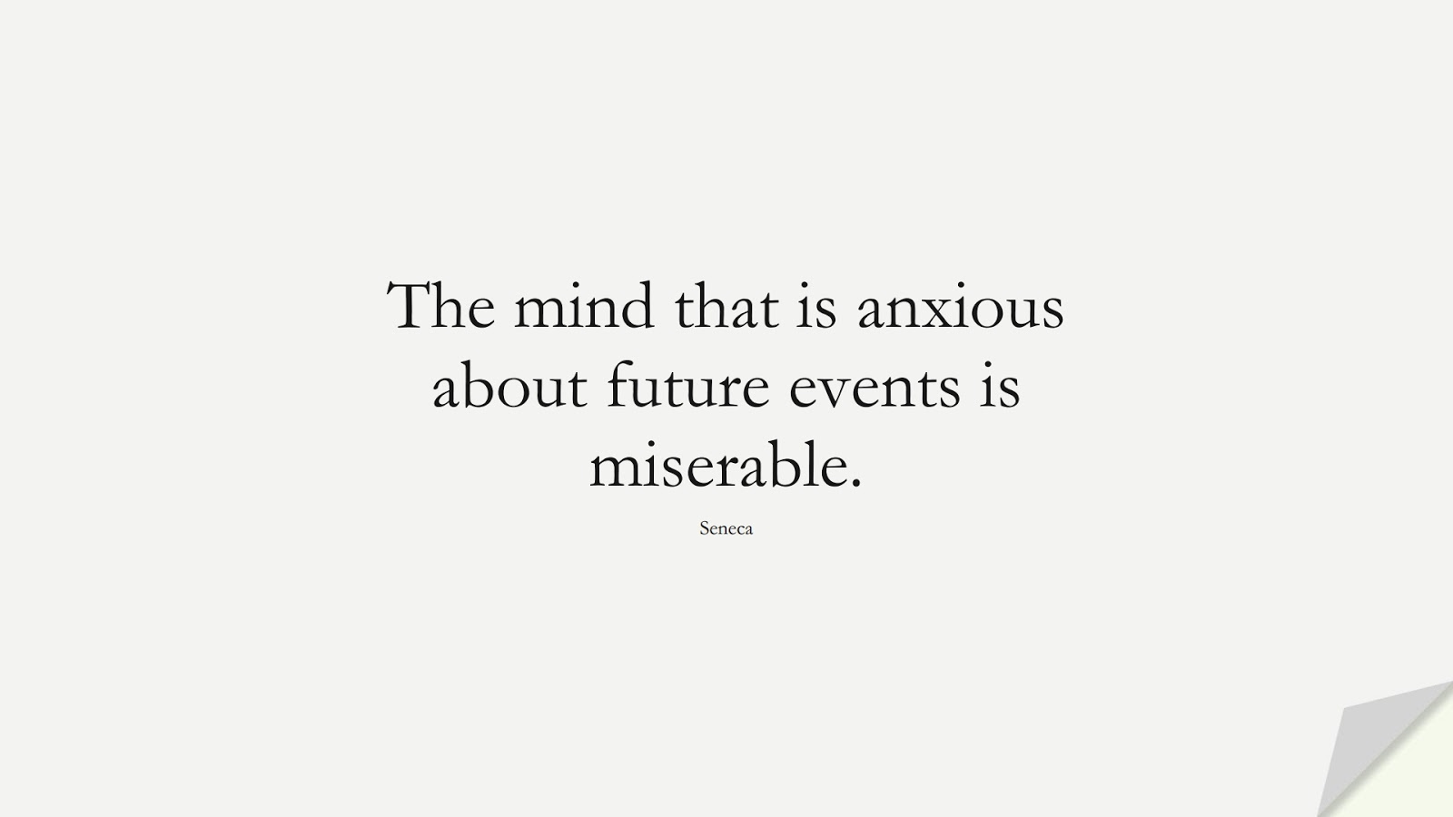 The mind that is anxious about future events is miserable. (Seneca);  #StoicQuotes