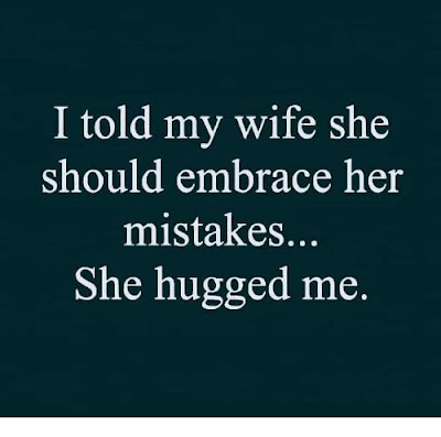 I told my wife...