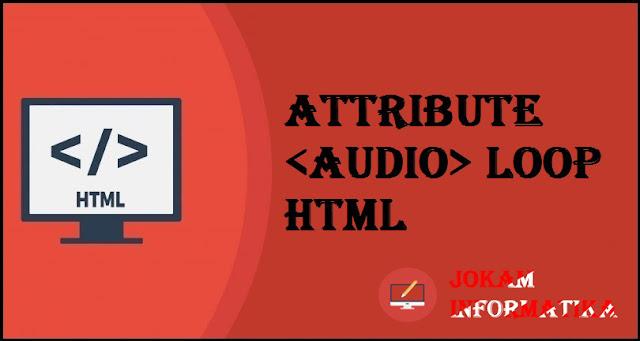 Tagging <audio> Loop Attribute Pada Bahasa Pemrograman HTML - JOKAM INFORMATIKA