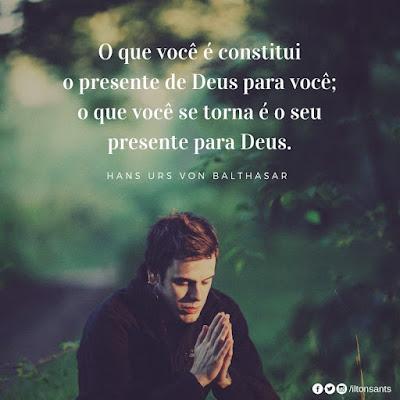 O que você é constitui o presente de Deus para você