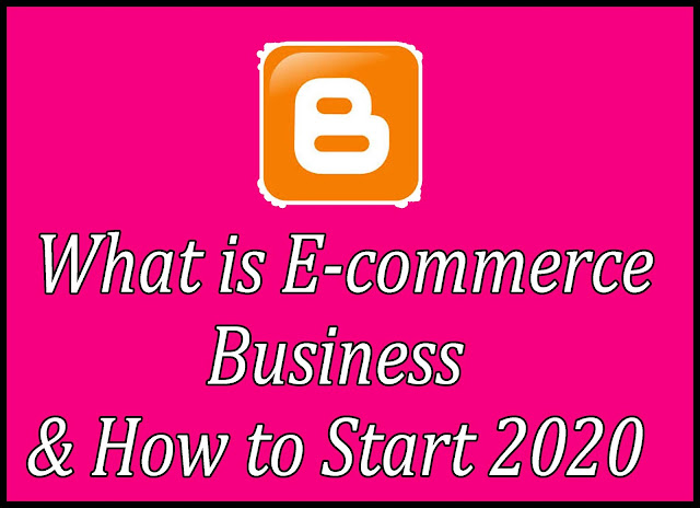 What is E-commerce Business & How to Start 2020