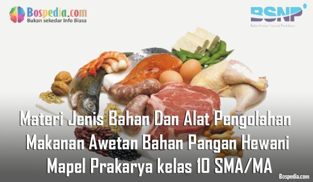 Materi Jenis Bahan Dan Alat Pengolahan Makanan Awetan Bahan Pangan Hewani Mapel Prakarya kelas 10 SMA/MA