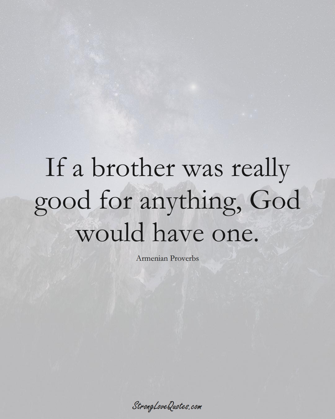 If a brother was really good for anything, God would have one. (Armenian Sayings);  #AsianSayings