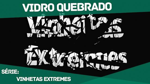 VINHETAS%2BEXTREMES - Como fazer uma Vinheta de VIDRO QUEBRADO - Série: Vinhetas Extremes