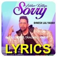 Nirahua-Lobher-Kehtiya-Sorry-Lyrics
