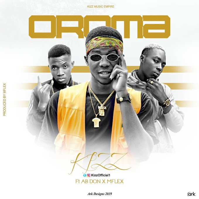 MUSIC:Kizz Ft AB Don x MFlex-Oroma [Prod by MFlex]