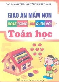 Giáo Án Mầm Non Hoạt Động Làm Quen Với Toán Học - Đào Quang Tám, Nguyễn Thị Kim Anh