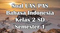 soal uas bahasa indonesia kelas 2 sd