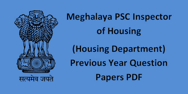 Meghalaya PSC Inspector of Housing (Housing Department) Previous Year Question Papers PDF