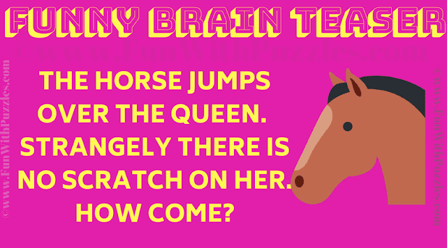 The horse jumps over the queen.  Strangely there is no scratch on her. How come?