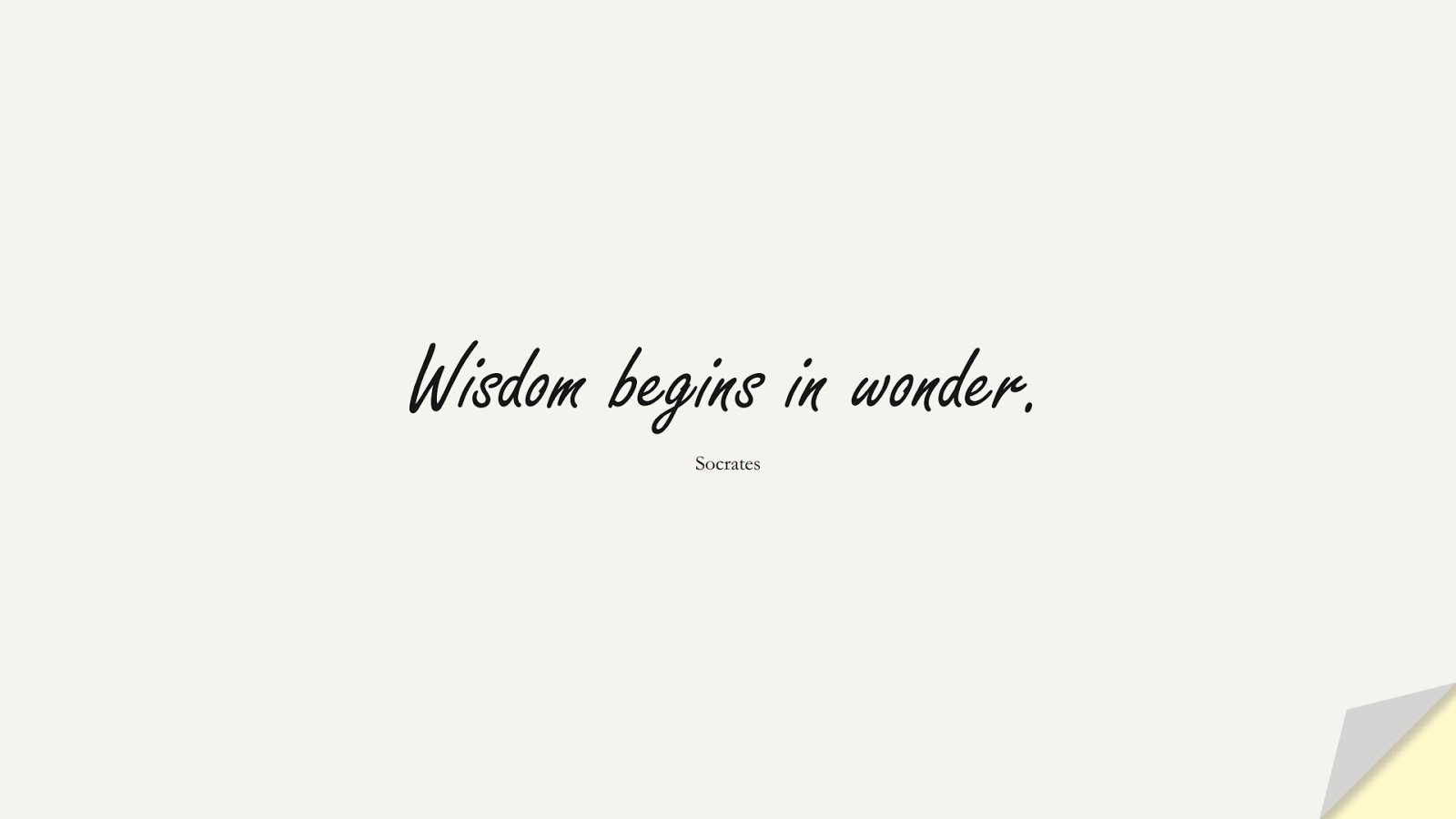 Wisdom begins in wonder. (Socrates);  #ShortQuotes