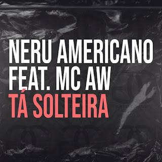 Nerú Americano Feat. MC AW - Tá Solteira (Afro Beat) [Download]