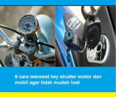 6 cara merawat key shutter motor dan mobil agar tidak mudah lost