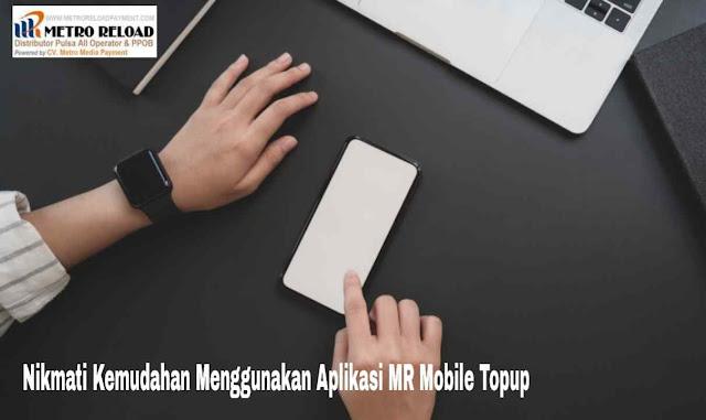 Nikmati Kemudahan Menggunakan Aplikasi MR Mobile Topup