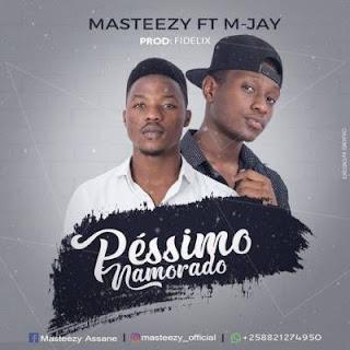 Masteezy - Péssimo Namorado (feat. M Jay) [2o19]