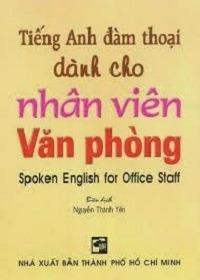 Tiếng Anh Đàm Thoại Dành Cho Nhân Viên Văn Phòng - Nguyễn Thành Yến