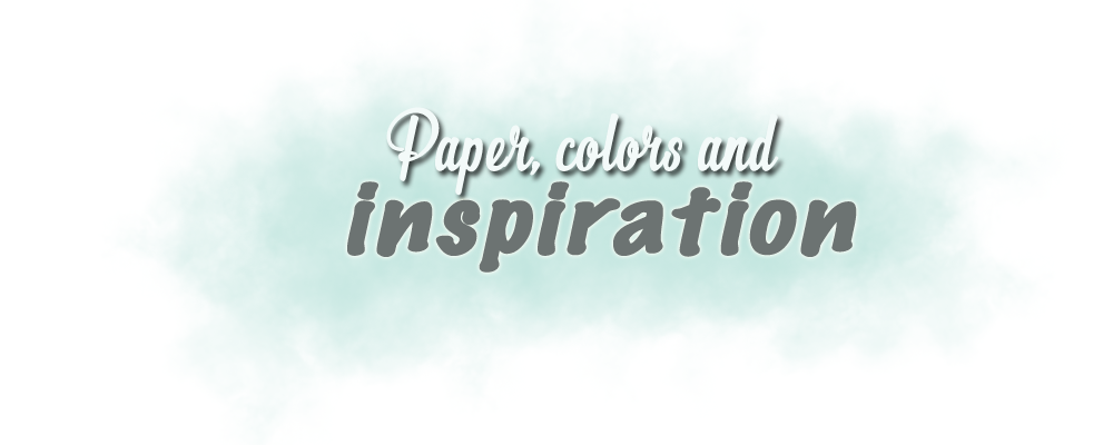 Paper,colors and inspiration