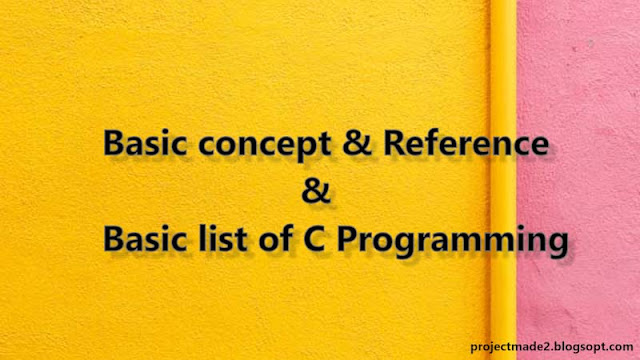 basic concepts, reference and basic list of c programming language., basic of c programming