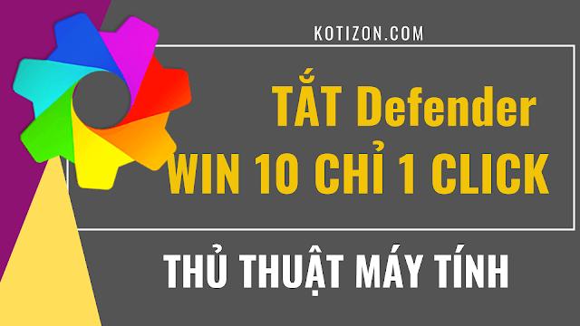 Hướng dẫn sử dụng phần mềm tắt Defender Win 10 chỉ trong 1 cú click nhé-KOTIZON-KHÁM PHÁ TIN HỌC
