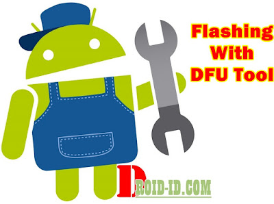 Tutorial Flashing Android With DFU Tool