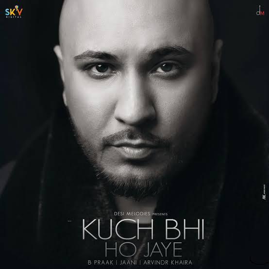 Kuch bhi ho jaye song lyrics, Sung by B Praak.