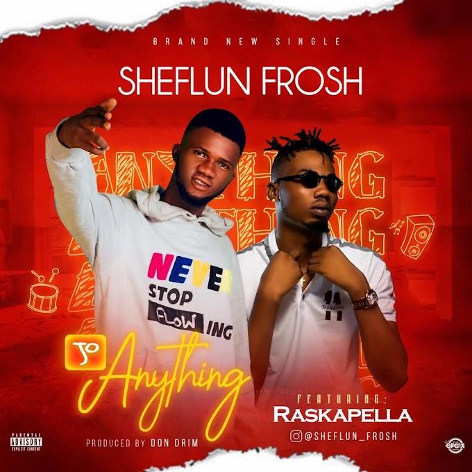 MUSIC: SHEFLUN FROSH X RASKAPELLA - JO ANYTHING