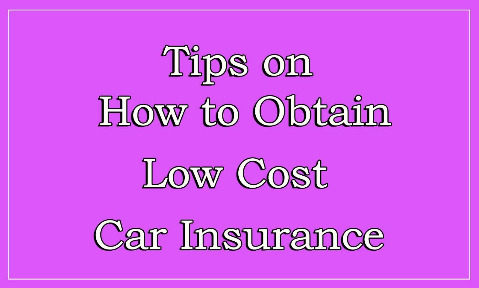 Low Cost Auto Insurance >> Tips On How To Obtain Low Cost Auto Insurance