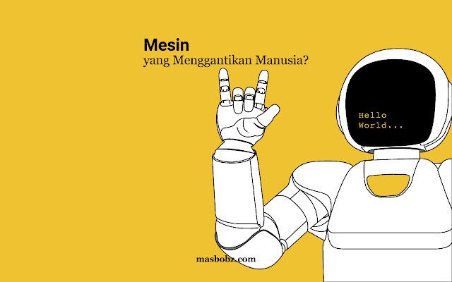 Mesin yang menggantikan manusia?, masbobz.com, masbobz, pekerjaan yang susah digantikan oleh mesin