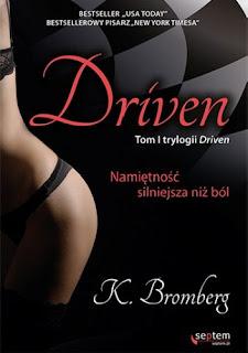 """""""DRIVEN Namiętność silniejsza niż ból"""" Tom I K. Bromberg"""