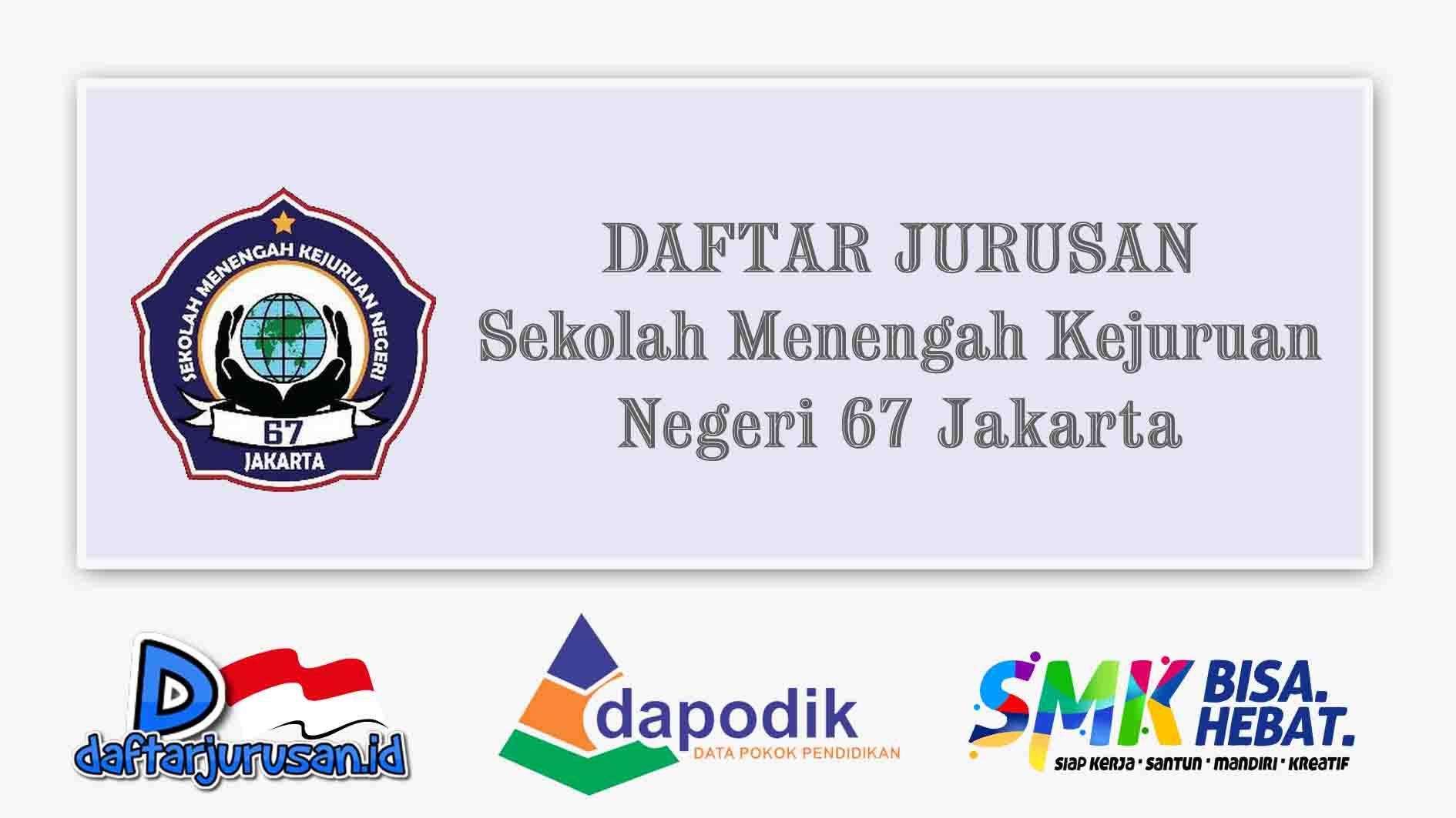 Daftar Jurusan SMK Negeri 67 Jakarta Timur